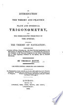 An Introduction to the theory and practice of plane and spherical trigonometry  and the orthographic and stereographic projections of the spheres  etc