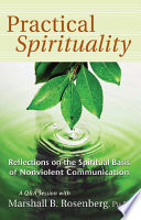 Practical Spirituality  : The Spiritual Basis of Nonviolent Communication