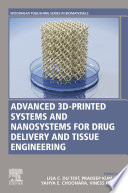Advanced 3D-Printed Systems and Nanosystems for Drug Delivery and Tissue Engineering