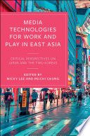 Media Technologies for Work and Play in East Asia