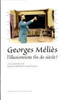 Georges Méliès, l'illusionniste fin de siècle?
