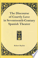 The Discourse of Courtly Love in Seventeenth-century Spanish Theater