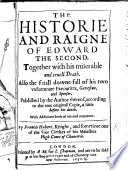 The Deplorable Life And Death Of Edward The Second Together With The Downefall Of The Two Unfortunate Favorits Gavestone And Spencer Storied In An Excellent Po M By Sir F Hubert
