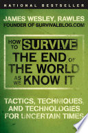 """How to Survive the End of the World as We Know It: Tactics, Techniques, and Technologies for Uncertain Times"" by James Wesley, Rawles"