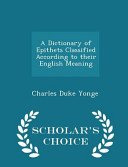 A Dictionary of Epithets Classified According to Their English Meaning   Scholar s Choice Edition