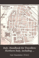 Italy, Handbook for Travellers: Northern Italy, including Leghorn, Florence, Ravenna, the island of Corsica, and routes through France, Switzerland, and Austria