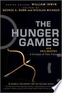"""The Hunger Games and Philosophy: A Critique of Pure Treason"" by George A. Dunn, Nicolas Michaud, William Irwin"