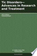 Tic Disorders Advances In Research And Treatment 2013 Edition Book PDF