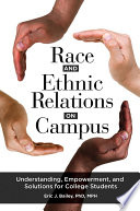 Race And Ethnic Relations On Campus Understanding Empowerment And Solutions For College Students