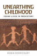 link to Unearthing childhood : young lives in prehistory in the TCC library catalog