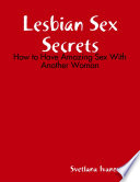 Lesbian Sex Secrets  How to Have Amazing Sex With Another Woman