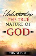 Understanding The True Nature of God