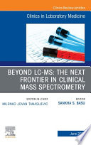 Beyond LC MS  The Next Frontier in Clinical Mass Spectrometry  An Issue of the Clinics in Laboratory Medicine E Book Book