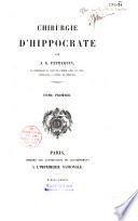 Chirurgie d'Hippocrate: Serment ; Du médecin ; Des plaies ; Des hémorroïdes ; Des fistules ; Des plaies de tête , Tome II : De l'officine ; Des Fractures ; Des articulations ; Mochlique