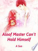 Aloof Master Can t Hold Himself