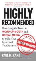 Pdf Highly Recommended: Harnessing the Power of Word of Mouth and Social Media to Build Your Brand and Your Business Telecharger