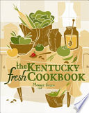 """The Kentucky Fresh Cookbook"" by Maggie Green, Cricket Press"
