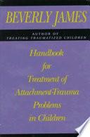 Handbook For Treatment Of Attachment Trauma Problems In Children Book