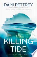 """The Killing Tide (Coastal Guardians Book #1)"" by Dani Pettrey"