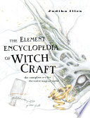 The Element Encyclopedia Of Witchcraft The Complete A Z For The Entire Magical World