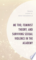 Me Too, Feminist Theory, and Surviving Sexual Violence in the Academy