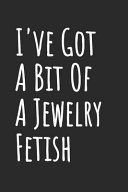 I ve Got a Bit of a Jewelry Fetish