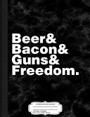 Mens Beer  Bacon  Guns and Freedom Composition Notebook  College Ruled 93 4 X 71 2 100 Sheets 200 Pages for Writing