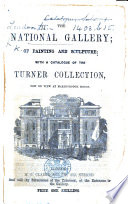 The National Gallery of Painting and Sculpture; with a Catalogue of the Turner Collection, Now on View at Marlborough House