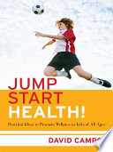 Jump Start Health Practical Ideas To Promote Wellness In Kids Of All Ages Book PDF