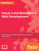 Vue.js 2 and Bootstrap 4 Web Development