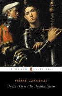 The Cid ; Cinna ; The Theatrical Illusion
