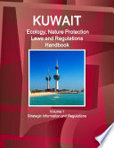 Kuwait Ecology Nature Protection Laws And Regulations Handbook Volume 1 Strategic Information And Regulations