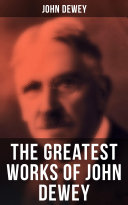 The Greatest Works of John Dewey