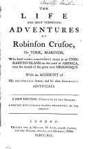 The Life and Most Surprising Adventures of Robinson Crusoe, of York, Mariner, who Lived Eight-and-twenty Years in an Uninhabited Island on the Coast of America, Near the Mouth of the Great River Oroonoque. With an Account of His Deliverance Thence, and His After Surprising Adventures. A New Edition ..