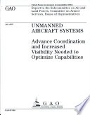 Unmanned Aircraft Systems Advance Coordination and Increased Visibility Needed to Optimize Capabilities Book
