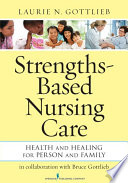 """""""Strengths-Based Nursing Care: Health And Healing For Person And Family"""" by Laurie N. Gottlieb, PhD, RN"""