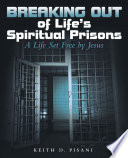 Breaking Out Of Life S Spiritual Prisons