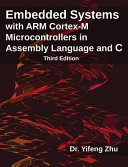 Embedded Systems with Arm Cortex-M Microcontrollers in Assembly Language and C: Third Edition