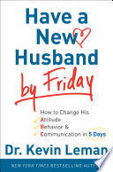 """""""Have a New Husband by Friday: How to Change His Attitude, Behavior & Communication in 5 Days"""" by Dr. Kevin Leman"""