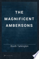"""The Magnificent Ambersons"" by Booth Tarkington, Arthur William Brown"