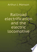 Railroad Electrification And The Electric Locomotive Book PDF