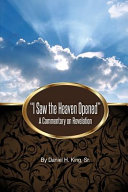 I Saw The Heaven Opened A Commentary On Revelation