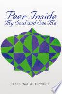 Peer Inside My Soul and See Me
