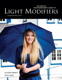 The Digital Photographer s Guide to Light Modifiers