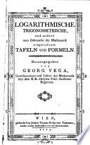 Logarithmische, trigonometrische und andere zum Gebrauch der Mathematik eingerichtete Tafeln und Formeln