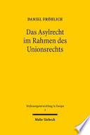 Das Asylrecht im Rahmen des Unionsrechts  : Entstehung eines föderalen Asylregimes in der Europäischen Union