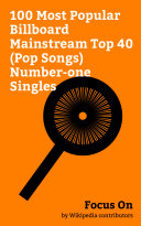 Focus On  100 Most Popular Billboard Mainstream Top 40  Pop Songs  Number one Singles