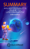 An Astronaut's Guide to Life on Earth by Chris Hadfield (Summary)