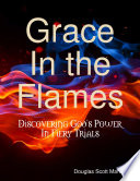 Grace In the Flames: Discovering God's Power In Fiery Trials