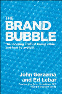 The Brand Bubble: The Looming Crisis in Brand Value and How ...